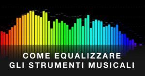 come equalizzare gli strumenti musicali