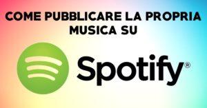 come pubblicare la propria musica su spotify
