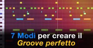 7 Modi per creare il Groove perfetto