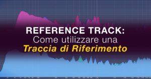 reference track come utilizzare una traccia di riferimento